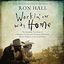 Workin' Our Way Home: The Incredible True Story of a Homeless Ex-Con and a Grieving Millionaire Thrown Together to Save Each Other Audiobook by Ron Hall Narrated by Barry Scott