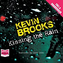 Kissing the Rain | Livre audio Auteur(s) : Kevin Brooks Narrateur(s) : Dave John