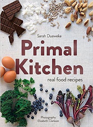 amazon com primal kitchen real food recipes 9780143572442 sarah