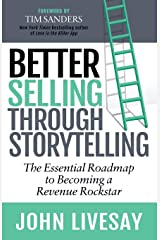 Better Selling Through Storytelling: The Essential Roadmap to Becoming a Revenue Rockstar Paperback