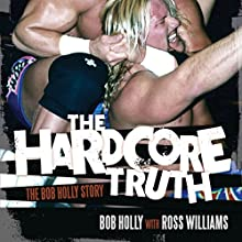 The Hardcore Truth: The Bob Holly Story Audiobook by Bob Howard, Ross Williams Narrated by Brian Holsopple