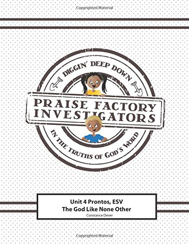 Praise Factory Investigators Unit 4 Prontos--ESV Version: The God Like None Other ebook