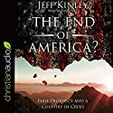 The End of America?: Bible Prophecy and a Country in Crisis Audiobook by Jeff Kinley Narrated by Tom Parks