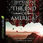 The End of America?: Bible Prophecy and a Country in Crisis | Jeff Kinley