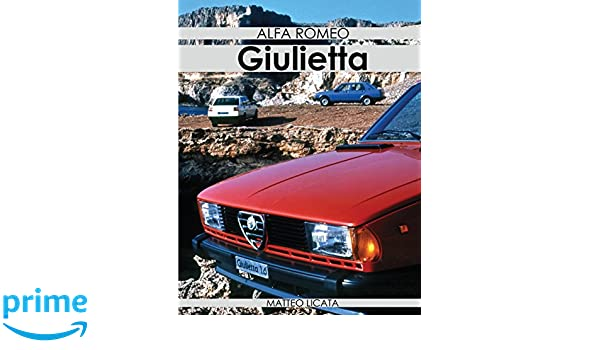 Alfa Romeo Giulietta Mr Matteo Licata 9781983393747 Amazon Com