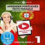 Aprender Portugués - Texto Paralelo - Fácil de Leer - Fácil de Escuchar - Curso en Audio No. 1 [Learn Portugese - Parallel Text - Easy Reader - Easy Audio - Audio Course No. 1]: Lectura Fácil en Portugués    Polyglot Planet