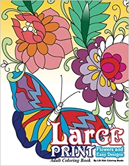 large print adult coloring book flowers easy designs beautiful adult coloring books volume 71 lilt kids coloring books 9781544153742 amazoncom