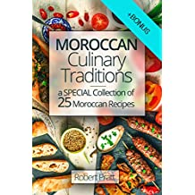 Moroccan Culinary Traditions: A Special Collection of 25 Moroccan Recipes