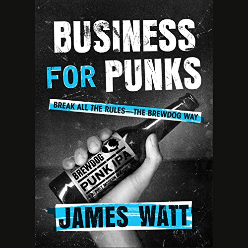 Business for Punks: Break All the Rules - the Brewdog Way by Penguin Audio