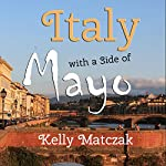 Italy with a Side of Mayo | Kelly Matczak