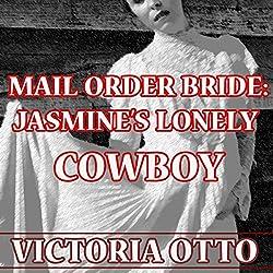 Mail Order Bride: Jasmine's Lonely Cowboy