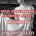 Mail Order Bride: Jasmine's Lonely Cowboy: Western Christian Romance Audiobook by Victoria Otto Narrated by Joe Smith