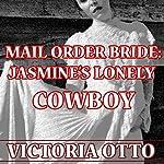 Mail Order Bride: Jasmine's Lonely Cowboy: Western Christian Romance | Victoria Otto