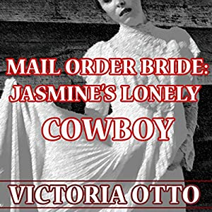 Mail Order Bride: Jasmine's Lonely Cowboy Audiobook