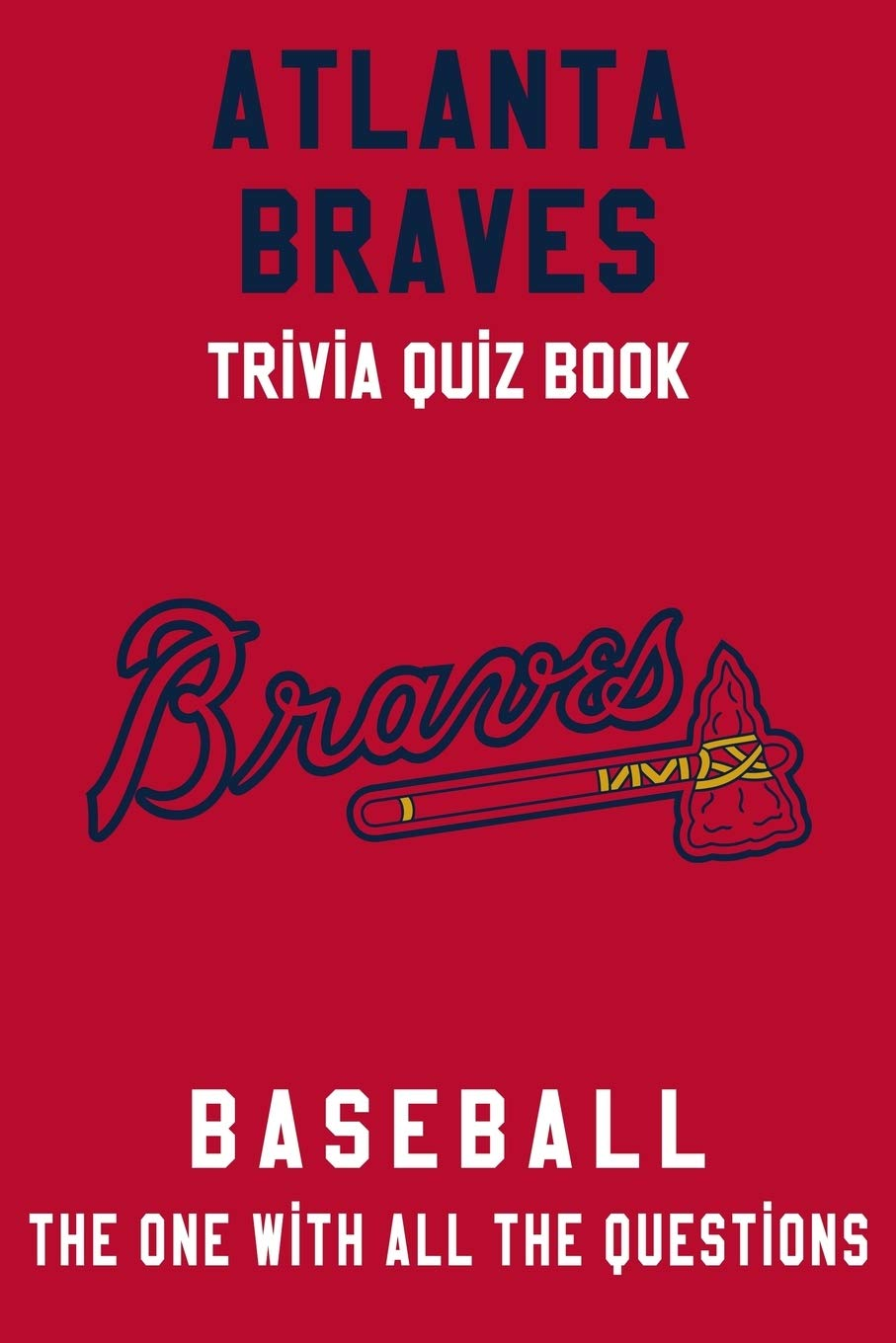 Atlanta Braves Trivia Quiz Book Baseball The One With All The Questions Mlb Baseball Fan Gift For Fan Of Atlanta Braves Amazon Co Uk Fields Jamie Books