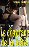 Le chantage de la bête: Nouvelle érotique fantastique en français, interdit au moins de 18 ans