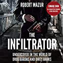 The Infiltrator: My Secret Life Inside the Dirty Banks Behind Pablo Escobar's Medellin Cartel Audiobook by Robert Mazur Narrated by Robert Mazur