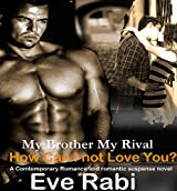 MY BROTHER, MY RIVAL: How Can I Not Love You? (A contemporary romance, romantic suspense, romantic crime novels)