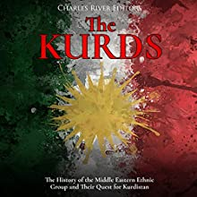 The Kurds: The History of the Middle Eastern Ethnic Group and Their Quest for Kurdistan Audiobook by Charles River Editors Narrated by Colin Fluxman