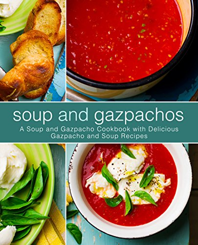 Soup and Gazpachos: A Soup and Gazpacho Cookbook with Delicious Gazpacho and Soup Recipes by [Press, BookSumo]