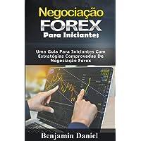 Negociação Forex Para Iniciantes: Uma guia para iniciantes com estratégias comprovadas de negociação Forex