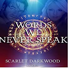 Words We Never Speak Audiobook by Scarlet Darkwood Narrated by Robin Kohn Glazer