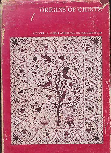 (Origins of chintz,: With a catalogue of Indo-European cotton-paintings in the Victoria and Albert Museum, London, and the Royal Ontario Museum, Toronto )