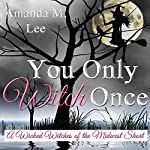 You Only Witch Once: A Wicked Witches of the Midwest Short | Amanda M. Lee