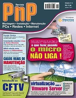 PnP Digital nº 19 -  Quando o micro não liga, estações Linux no Active Directory, casos reais de manutenção, CFTV, Vmware Server e outros trabalhos por [Campos, Iberê M.]