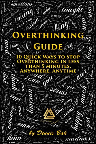 Overthinking Guide:10 Quick Ways to Stop Overthinking in less than 5 minutes, Anywhere, Anytime