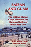 Saipan and Guam [Illustrated]: The Official Marine Corps History of the Marianas Battles of World War Two