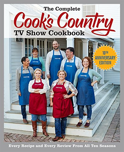 The Complete Cook's Country TV Show Cookbook 10th Anniversary Edition: Every Recipe and Every Review From All Ten Seasons (Cooks Country Kindle)