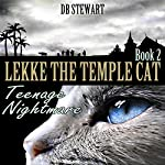 Lekke the Temple Cat: Teenage Nightmare, Book 2 | D. B. Stewart