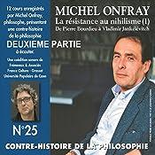 Contre-histoire de la philosophie 25.2: La resistance au nihilisme (1) de Bourdieu a Jankélévitch | Michel Onfray