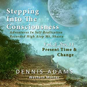 Stepping Into The Consciousness - Vol.2 No.11 - Present Time and Change