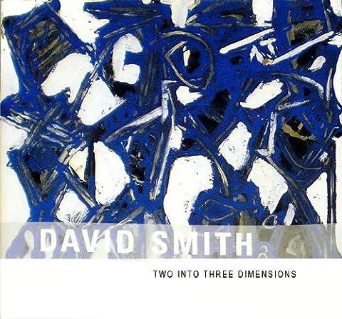 David Smith: Two into Three Dimensions (David Nelson Smith)