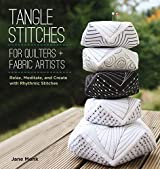Tangle Stitches for Quilters and Fabric Artists: Relax, Meditate, and Create with Rhythmic Stitches by Jane Monk (2014-08-01)