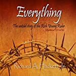 Everything: The Untold Story of the Rich Young Ruler   Mr. Richard Allen Hackett Jr