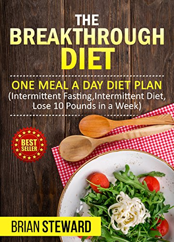 The Breakthrough Diet: One meal a day Diet Plan(Intermittent Fasting,Intermittent Diet ,Lose 10 Pounds in a Week) (Lose 10 Pounds In Two Weeks Diet Plan)