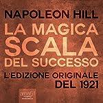 La Magica Scala del Successo [The Magic Ladder of Success]: Edizione del 1921 [Edition of 1921] | Napoleon Hill
