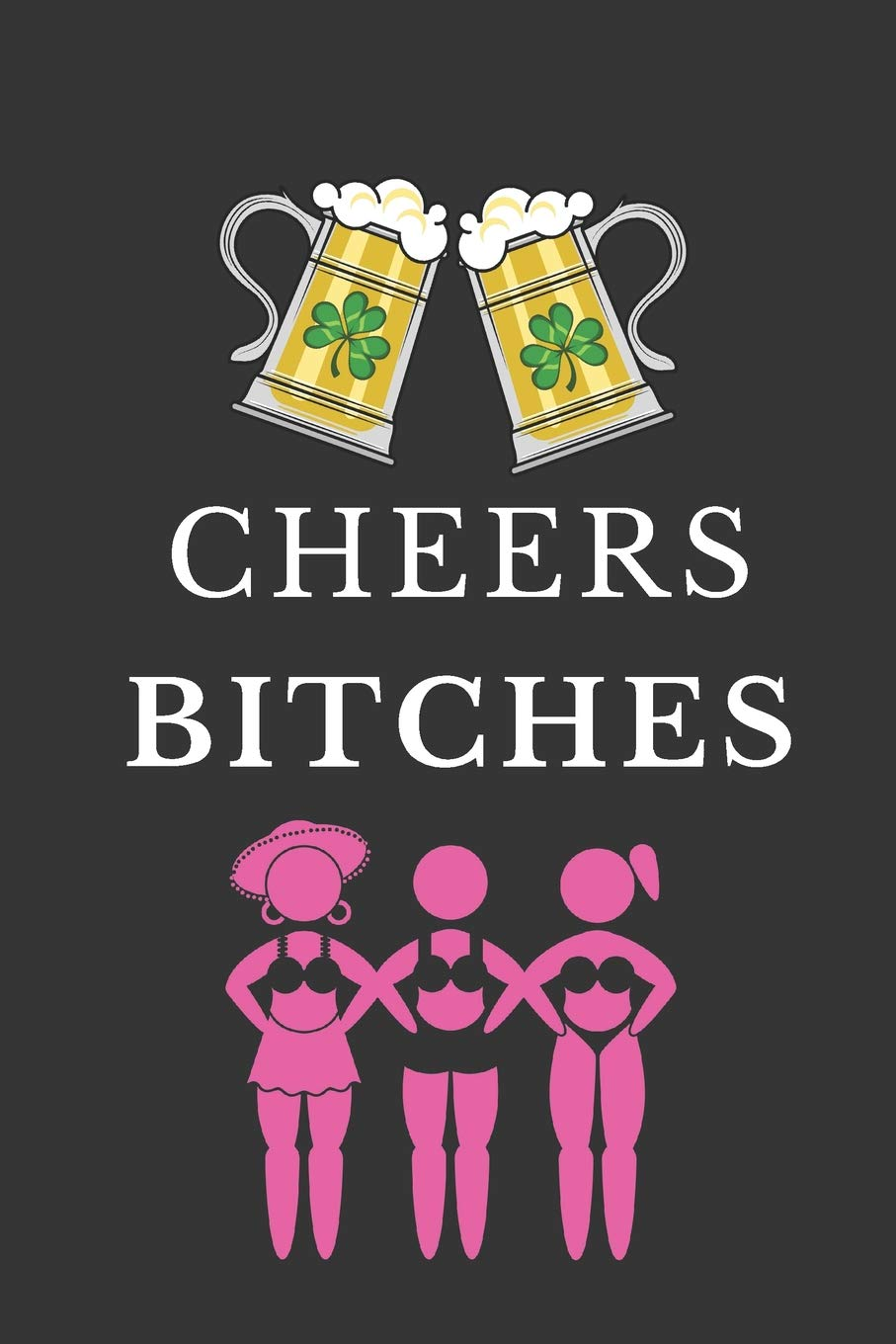 Cheers Bitches  Funny St. Patrick's Day Gifts  Lined Notebook For Women Girls And Friends