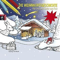 Die Weihnachtsgeschichte. Märchen und Lieder zum Fest