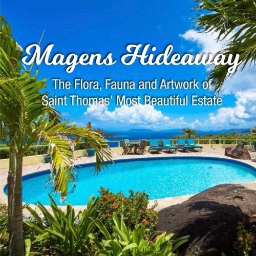 Magens Hideaway: The Flora, Fauna and Artwork of Saint Thomas' Most Beautiful Estate -