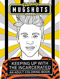 Celebrity Mugshots Keeping Up With The Incarcerated An Adult Coloring Book