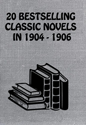 20 BESTSELLING CLASSIC NOVELS IN 1904-1906: My Friend Prospero, The Masquerader, The Gambler, The Garden Of Allah, The Silent Places, The Spoilers, Rose O' The River, And Many More…