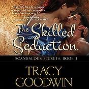 The Skilled Seduction: Scandalous Secrets, Book 3 | Tracy Goodwin