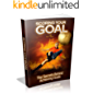 Scoring your goal: the secrets behind achieving goals