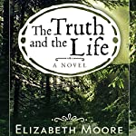The Truth and the Life | Elizabeth Moore
