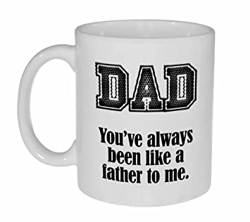 amazon com funny fathers day mug you ve always been like a father