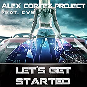 Alex Cortez Project feat. CVB-Let's Get Started